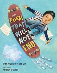 The Poem That Will Not End: Fun with Poetic Forms and Voices. By Joan Bransfield Graham.