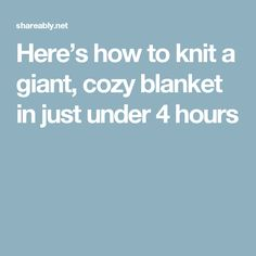 Here's how to knit a giant, cozy blanket in just under 4 hours