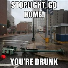 Go home, you're drunk!