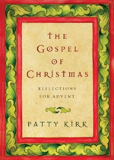 The Gospel of Christmas: Reflections for Advent by Patty Kirk. Save 22 Off!. $11.70. Publication: August 14, 2012. Publisher: IVP Books (August 14, 2012)