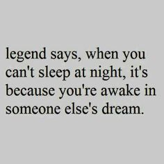 So apparently everyone I know is dreaming about me tonight because I cannot get to sleep.