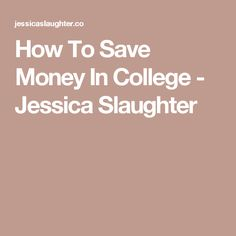 How To Save Money In College - Jessica Slaughter