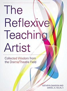 The Reflexive Teaching Artist: Collected Wisdom from the ...