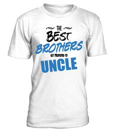 The Best Brothers Get Promoted to Uncle  #gift #idea #shirt #image #brother #love #family #funny #brithday #kinh