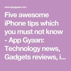 Five awesome iPhone tips which you must not know - App Gyaan: Technology news, Gadgets reviews, iPhone tips, Android tips and Buying Guide
