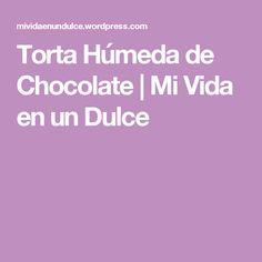 Torta Húmeda de Chocolate | Mi Vida en un Dulce Love Chocolate, Chocolate Cake, Cheesecake Brownies, Empanadas, Baby Birthday, Deli, Bakery, Food And Drink, Sweets