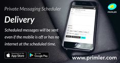 Delivery - Scheduled messages will be sent even if the mobile is off or has no internet at the scheduled time.  Google Play Store - https://play.google.com/store/apps/details… Apple App Store - https://itunes.apple.com/us/app/primler/id1323579776  https://www.primler.com #Secure #Private #Messaging #Scheduler