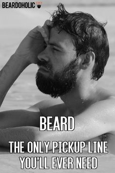 BEARD The Only Pickup Line You'll Ever Need From Beardoholic.com