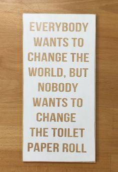 Funny bathroom signs - change the world change the toilet paper bathroom sign funny bathroom signs bathroom sign wall sign bathroom art wall decor Funny Bathroom Art, Bathroom Humor, Funny Bathroom Quotes, Wall Decor For Bathroom, Signs For Bathroom, Bathroom Canvas Art, Toilet Quotes, Bathroom Ideas, Bathroom Gadgets