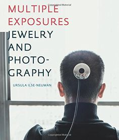 Multiple Exposures: Jewelry and Photography - by Ursula Ilse-Neuman  - Officina Libraria (Acc) (October 15, 2014) - 256 pp -  The exhibition and its accompanying catalogue are the first to examine the union of contemporary jewelry and the photographic image