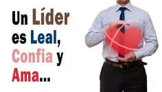 Un Líder es Leal, Confía y Ama… -  www.GuillermoZuluaga.com