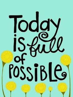 """""""Today is full of POSSIBLE!"""" REPIN if you agree! @SPARKLYSOULINC inspiration www.sparklysoul.com #sparklysoulinc #sparkleboost"""