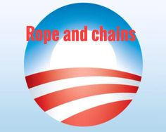 "ROPE AND CHAINS Obama Has Been ""One Bad Apple"" ... He is rotten to the core and has Totally Set America Back."