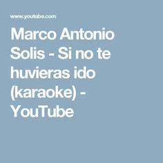 Marco Antonio Solis - Si no te huvieras ido (karaoke) - YouTube