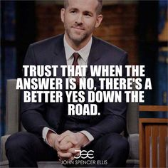 Trust that when the answer is no, there's a better yes down the road. You've got to get up every morning with determination if you're going to go to bed with satisfaction. #Desire #Determined #Doer #Dreams #Wisdom #WontStop #WorkHardPlayHard #Working #WorkIsInMyBlood #EntrepreneurLife #Entrepreneurship #Focused #Foundr #Freedom #Future #johnspencerellis