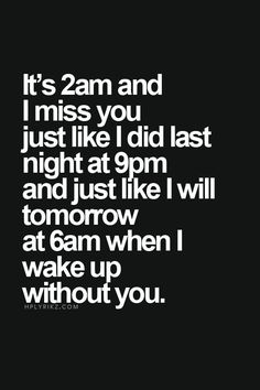 slept missing you..woke up still do..it so hard to explain how much am missing you..but will my words matter?.i guess not anymore.sad truth /AjD/30Nov