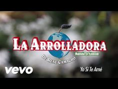La Arrolladora Banda El Limón De René Camacho - Yo Sí Te Amé (Lyric Video) - YouTube  What up everybody, I add new board, I like this kind of music in english or spanish, especial this group have a great lyrics for me