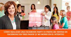 Cómo Realizar Una Facebook Party (o Fiesta De Ventas Directas En Facebook) En Tres Pasos (¡Y No Morir En El Intento!)