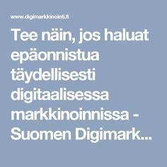 Tee näin, jos haluat epäonnistua täydellisesti digitaalisessa markkinoinnissa - Suomen Digimarkkinointi Oy