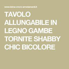 TAVOLO ALLUNGABILE IN LEGNO GAMBE TORNITE SHABBY CHIC BICOLORE