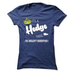 Its a Hedge Thing, You Wouldnt Understand !! tshirt, t  - #sweatshirt #funny tees. TRY => https://www.sunfrog.com/Names/Its-a-Hedge-Thing-You-Wouldnt-Understand-tshirt-t-shirt-hoodie-hoodies-year-name-birthday-49812923-Ladies.html?id=60505