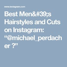 "Best Men's Hairstyles and Cuts on Instagram:   ""@michael_perdacher ✂"""