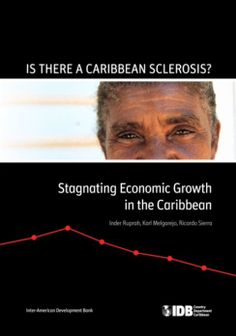 Is There a Caribbean Sclerosis? Stagnating Economic Growth in the Caribbean (EBOOK) http://publications.iadb.org/bitstream/handle/11319/6450/Is20There20A20Caribbean%20Sclerosis_%203-13-14%20web.pdf  This report addresses several critical questions regarding Caribbean nations. Does size matter for economic growth and  volatility? To what degree has Caribbean  economic growth been inferior to that of  ROSE?