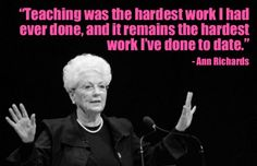 Teachers. -Ann Richards