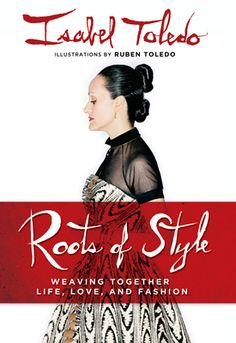 Roots of Style by Isabel Toledo with illustrations by Ruben Toledo.