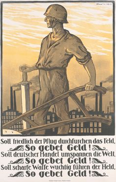 """Translation from German: """"If the plough is to till the field peacefully, donate money! If German trade is to span the world, donate money! If the hero is to wield a sharp weapon powerfully, donate money!"""" War bonds and industrial effort poster, Ww2 Propaganda, Felder, First World, World War, Wwii, German, The Incredibles, Hero, Peace"""