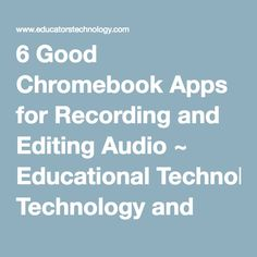 6 Good Chromebook Apps for Recording and Editing Audio ~ Educational Technology and Mobile Learning