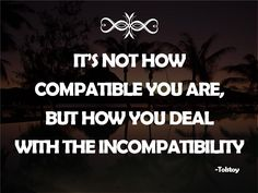 It's not how compactible you are, but how you deal with the incompatibility