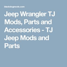 Jeep Wrangler TJ Mods, Parts and Accessories - TJ Jeep Mods and Parts