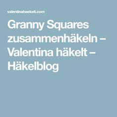 Granny Squares zusammenhäkeln – Valentina häkelt – Häkelblog