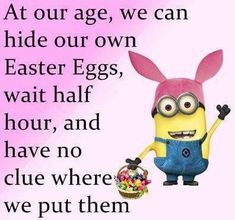 At Our Age, We Can Hide Our Own Easter Eggs, Wait Half Hour, & Have No Clue Where We Put Them!!!!