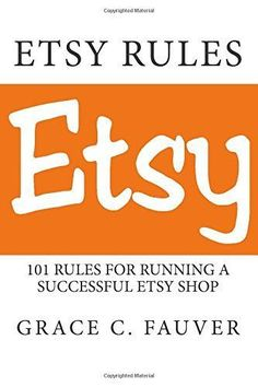 Etsy Rules: 101 Rules for Running a Successful Etsy Shop by Grace C Fauver Starting An Etsy Business, Etsy Seo, Craft Business, Creative Business, Business Advice, Craft Sale, Sell On Etsy, Making Ideas, Just In Case