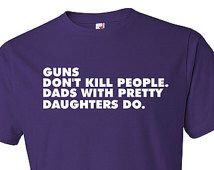 93e30c7e2 Items similar to Funny Dad Shirt Dad Birthday Gift Gifts For Dad Guns Don't  Kill People Dads With Pretty Daughters Do Funny Dad T Shirt Dad Tee on Etsy