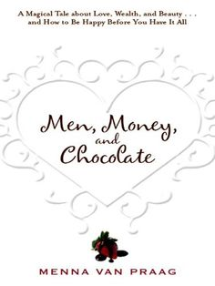 Men, Money, and Chocolate by Menna Van Praag. $2.09. 258 pages. Publisher: Hay House; 1 edition (July 1, 2010)