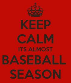 KEEP CALM ITS ALMOST BASEBALL SEASON    LOL @Mandi Duncan soo true!!!! Almost! =D