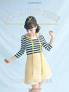 Love at First Stitch: Demystifying Dressmaking by Tilly Walnes http://www.amazon.com/dp/1611802342/ref=cm_sw_r_pi_dp_xvleub1QSV1KJ