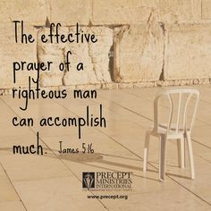 James 5:16   - The effective prayer of a righteous man can accomplish much.