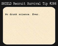 S.H.I.E.L.D. Recruit Survival Tip #286:No drunk science. Ever.  [Submitted by quietseas]