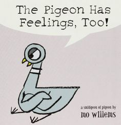 The Pigeon Has Feelings, Too! by Mo Willems, http://www.amazon.com/dp/0786836504/ref=cm_sw_r_pi_dp_d3ltsb18KHT9E