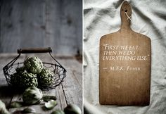First we eat, then we do everything else. – MFK Fisher - As is, in my world!