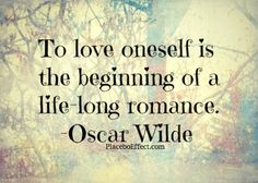 """To love oneself is the beginning of a life-long romance"" #LoveYourself #OscarWilde #Quote"