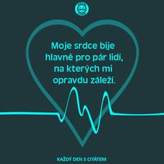 Moje srdce bije hlavně pro pár lidí, na kterých mi opravdu záleží. Reasons To Live, Motto, Love Quotes, Motivational Quotes, Advice, Words, Funny, Life, Qoutes Of Love