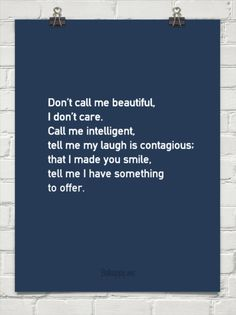 Don't call me beautiful, i don't care. call me intelligent, tell me my laugh is contagious; t... #115730