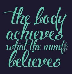 the body achieves what the mind believes <3