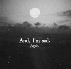I'm sad again black and white sad hurt depressed sadness sad quote sad quotes