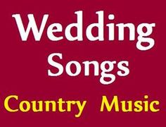 Country Music Wedding Songs.  This should come in handy, @Loretta Chu :)